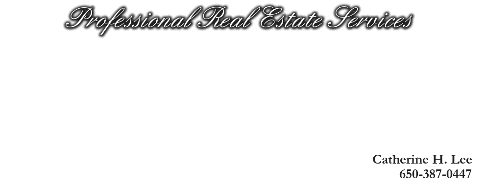 Professional Real Estate Services, Catherine H. Lee, 650-387-0447